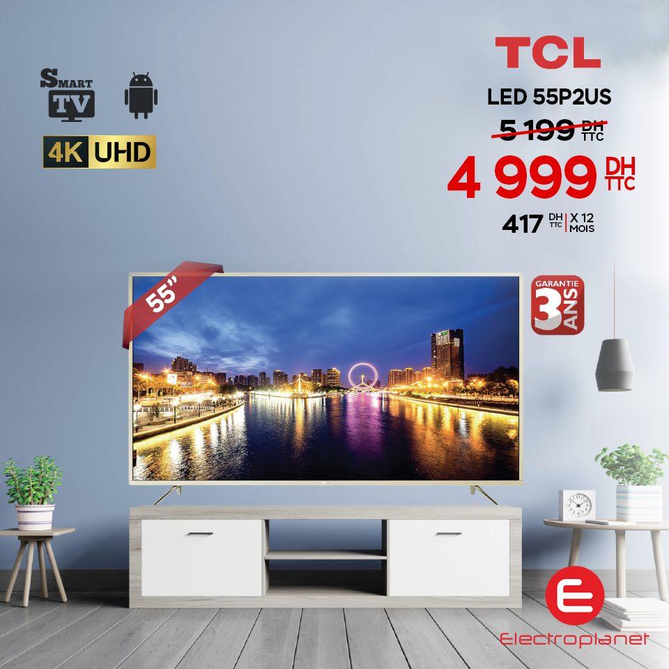 Promo Electroplanet Smart TV TCL 55° 4K 4999Dhs au lieu de 5199Dhs