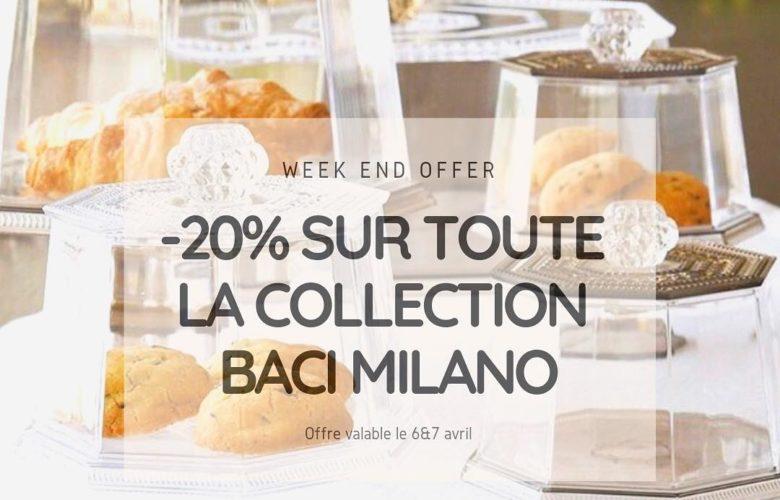 Offre exceptionnelle LA CASA 6 & 7 avril -20% sur toute la collection Baci Milano