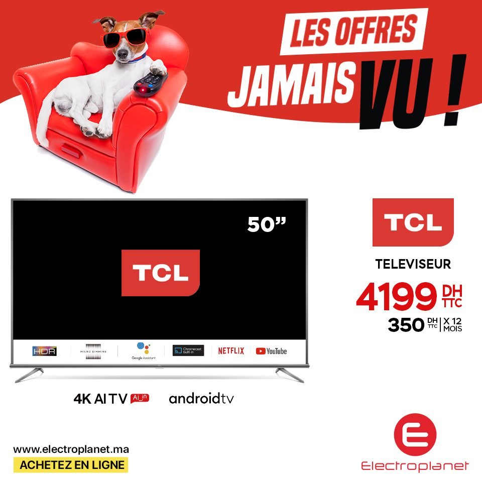 Offre Spéciale Electroplanet Smart TV TCL 50° 4K Android 4199Dhs